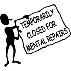 Temporarily closed for mental repairs